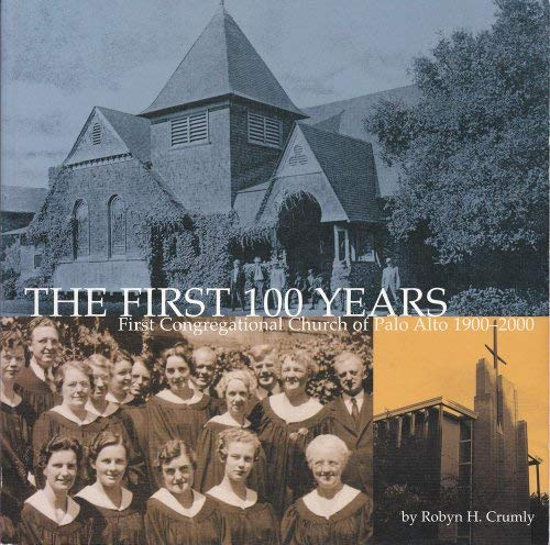 The First 100 Years: First Congregational Church: Crumly, Robyn H.;Brown,
