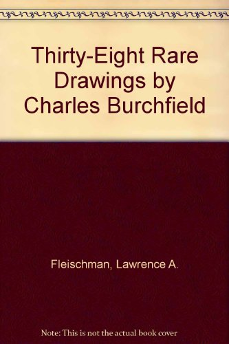 Thirty-Eight Rare Drawings by Charles Burchfield (0879200170) by Fleischman, Lawrence A.; Maciejunes, Nannette V.