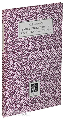 EMILY DICKINSON IN SOUTHERN CALIFORNIA: Kennedy, X.J.