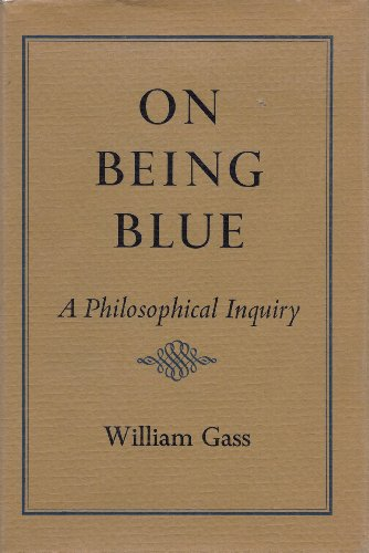 On Being Blue: A Philosophical Inquiry.: Literary Essays] Gass, William.