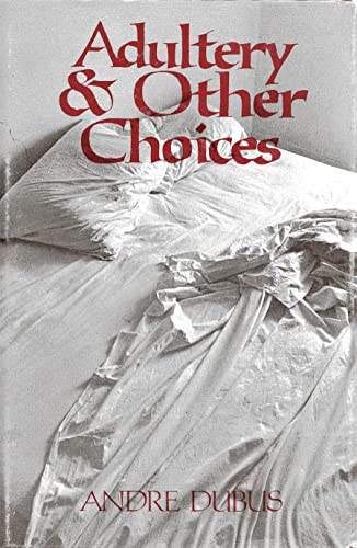 Adultery & Other Choices.: DUBUS, Andre.