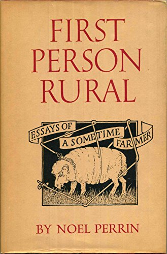 FIRST PERSON RURAL Essays of a Sometime Farmer