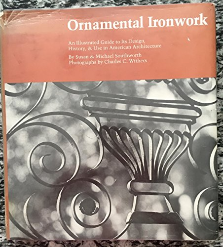 Ornamental Ironwork - An Illustrted Guide To: Southworth, Susan And