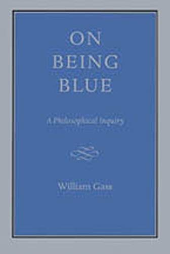 On Being Blue: A Philosophical Inquiry (0879232374) by William H. Gass