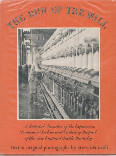 9780879232498: The Run of the Mill: A Pictorial Narrative of the Expansion, Dominion, Decline and Enduring Impact of the New England Textile Industry