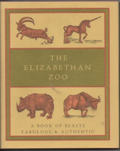 The Elizabethan Zoo: A Book of Beasts Both Fabulous and Authentic: Topsell, Edward;Pliny;Byrne, M. ...