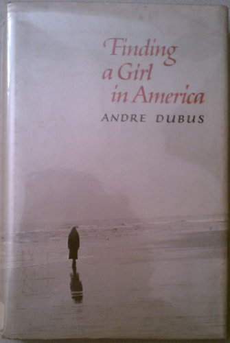 Finding a Girl in America: Ten Stories & A Novella: Dubus, Andre