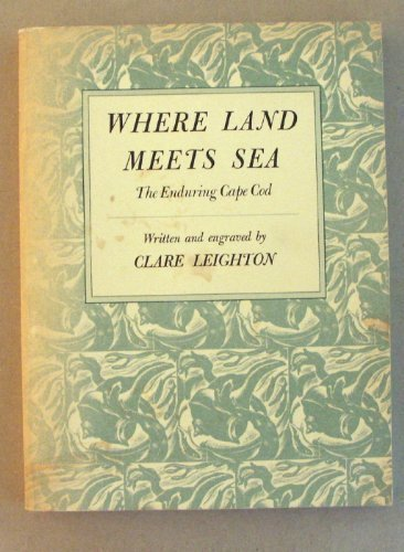 Where Land Meets Sea: The Enduring Cape Cod (Nonpareil Book) (0879234245) by Clare Leighton