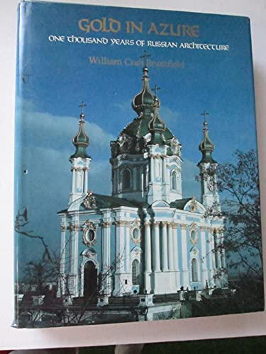 Gold In Azure One Thousand Years of Russian Architecture: Brumfield, William Craft (Text & Photos)