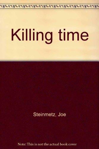 Killing Time: Photographs by Joe Steinmetz: Norfleet, Barbara (editor)