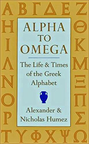 Alpha to Omega. The Life & Times of the Greek Alphabet.: Alexander & Nicholas Humez