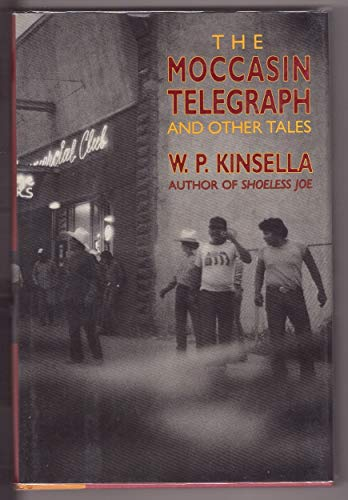 THE MOCCASIN TELEGRAPH AND OTHER INDIAN TALES.: KINSELLA, W. P.