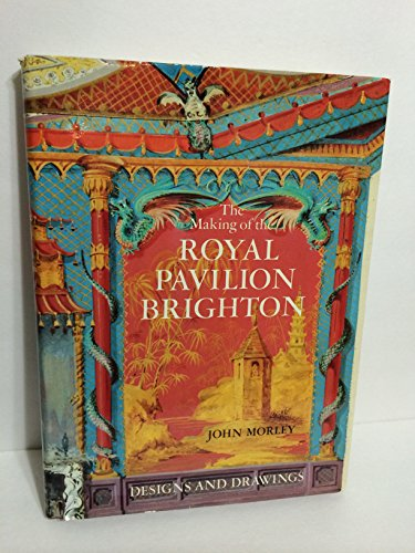 9780879235284: The Making of the Royal Pavilion, Brighton: Designs and Drawings