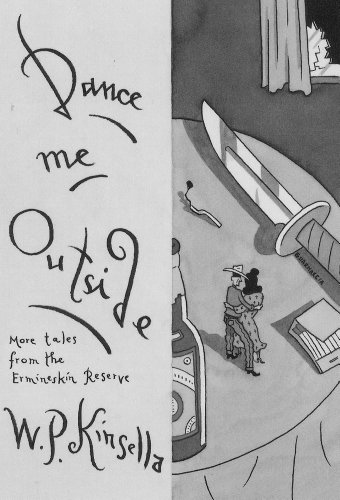 DANCE ME OUTSIDE: More Tales from the Ermineskin Reserve (Inscribed copy)