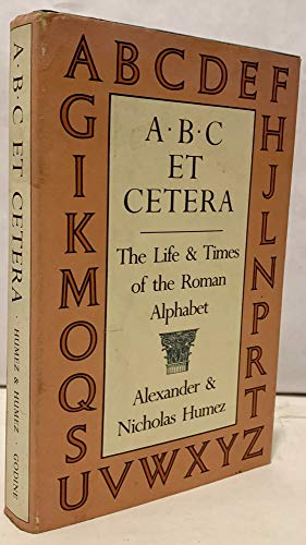 A.B.C. Et Cetera, The Life & Times of the Roman Alphabet.