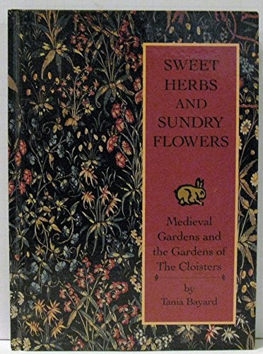 9780879235932: Sweet Herbs and Sundry Flowers: Medieval Gardens and the Gardens of the Cloisters