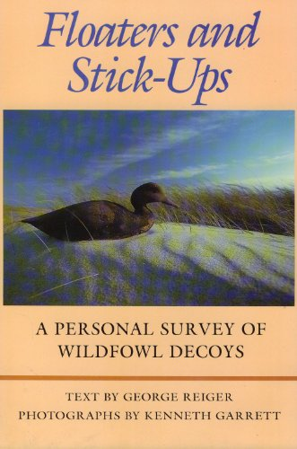 Floaters and Stick Ups: Personal Survey of Wildfowl Decoys: Reiger, George