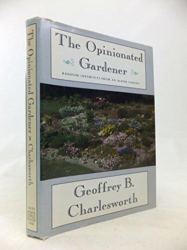 9780879236724: The Opinionated Gardener: Random Offshoots from an Alpine Garden