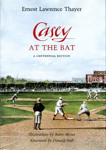 Casey at the Bat: A Centennial Edition: Ernest Lawrence Thayer; Illustrator-Barry Moser