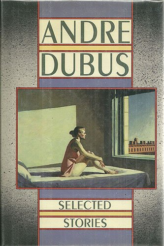 Selected Stories: Dubus, Andre