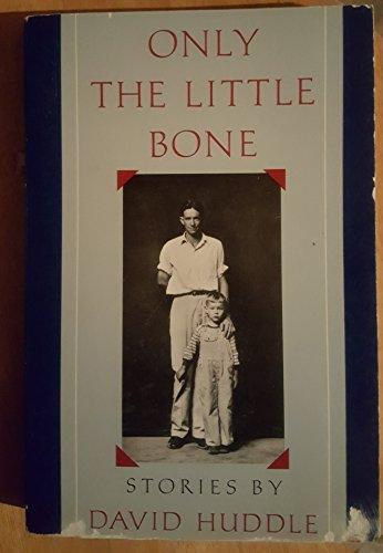 Only the Little Bone: David Huddle