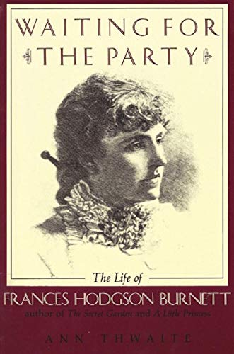 9780879237905: Waiting for the Party: The Life of Frances Hodgson Burnett 1849-1924 (Nonpareil Book)