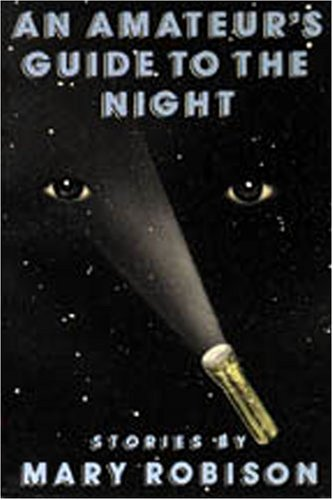 An Amateur's Guide to the Night: Stories (Nonpareil Book, #57.): Mary Robison
