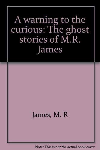 9780879238056: A warning to the curious: The ghost stories of M.R. James