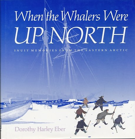 9780879238186: When the Whalers Were Up North: Inuit Memories from the Eastern Arctic