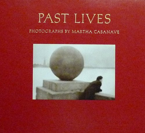 Past Lives: Photographs by Martha Casanave: Casanave Martha