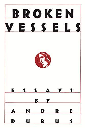 Broken Vessels: Essays: Dubus, Andre