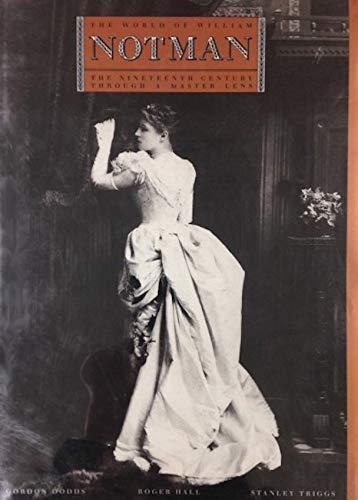 World of William Notman, The: The Nineteenth Century Through a Master Lens: Triggs, Gordon Dodds; ...