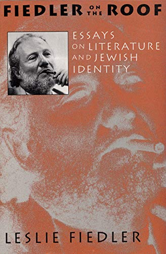 Fiedler On The Roof: Essays On Literature And Jewish Identity: Leslie A.  Fiedler