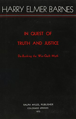 In Quest of Truth and Justice: Debunking the War-Guilt Myth: Harry Elmer Barnes