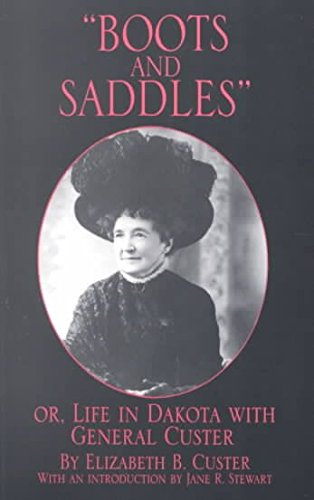 Boots and Saddles: Or Life in Dakota: Custer, Elizabeth B.