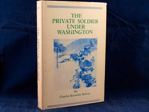 The Private Soldier Under Washington: Charles Knowles Bolton