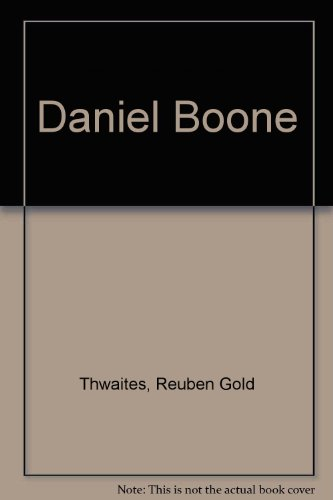 Daniel Boone: Reuben Gold Thwaites