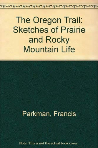 9780879281038: The Oregon Trail: Sketches of Prairie and Rocky Mountain Life