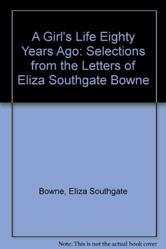 9780879281052: A Girl's Life Eighty Years Ago: Selections from the Letters of Eliza Southgate Bowne