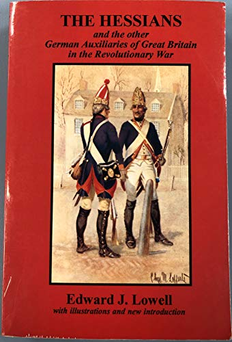 The Hessians in the Revolutionary War: Lowell, Edward J., Andrews, Raymond J.
