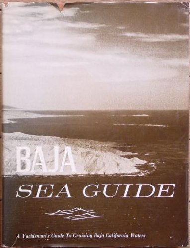 BAJA SEA GUIDE Volume II 2: Covering the waters of Baja California from San Diego to cabo San Luc...