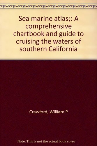 Sea marine atlas;: A comprehensive chartbook and guide to cruising the waters of southern California (0879300116) by Crawford, William P