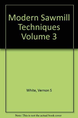 Modern Sawmill Techniques Volume 3: Vernon S White