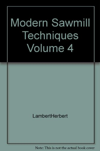 Modern Sawmill Techniques Volume 4: Lambert, Herbert