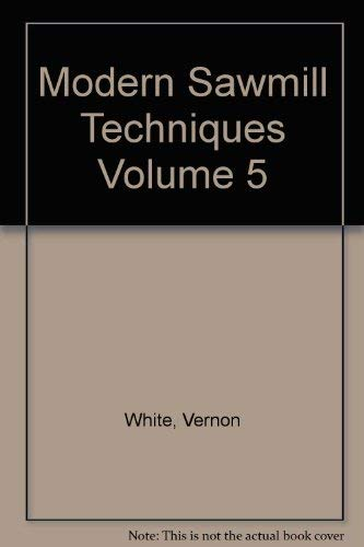 Modern Sawmill Techniques : Vol. 5: Edited By Vernon