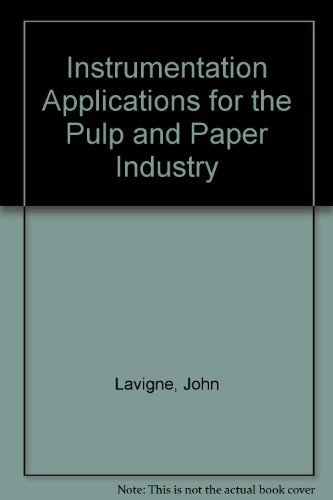 Instrumentation Applications for the Pulp and Paper Industry (A Pulp & paper book): Lavigne, ...