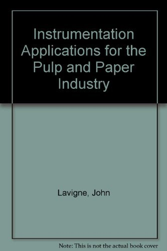 Instrumentation Applications for the Pulp and Paper Industry (A Pulp & paper book): John Lavigne