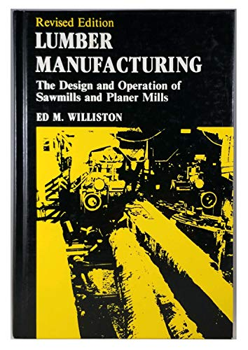 Lumber Manufacturing: The Design and Operation of: Williston, Ed M.