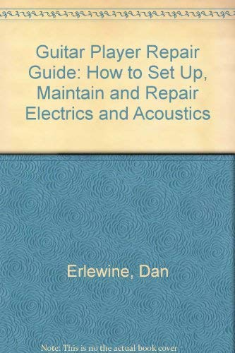 9780879301880: Guitar Player Repair Guide: How to Set Up, Maintain and Repair Electrics and Acoustics