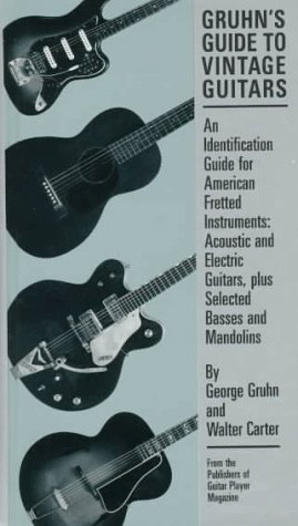 Gruhn's Guide to Vintage Guitars: An Identification Guide for American Fretted Instruments - ...